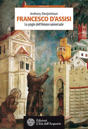 Francesco d'Assisi. Lo yogin dell'Amore universale